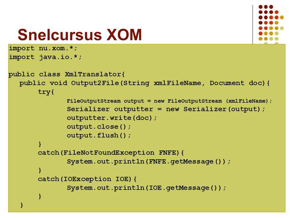 Vakgroep IT - KaHo Sint-Lieven29 Snelcursus XOM import nu.xom.*; import java.io.*; public class XmlTranslator{ public void Output2File(String xmlFileN