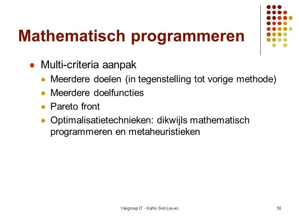 Vakgroep IT - KaHo Sint-Lieven56 Mathematisch programmeren Multi-criteria aanpak Meerdere doelen (in tegenstelling tot vorige methode) Meerdere doelfu