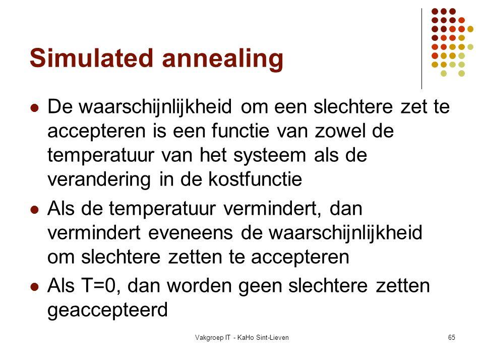 Vakgroep IT - KaHo Sint-Lieven65 Simulated annealing De waarschijnlijkheid om een slechtere zet te accepteren is een functie van zowel de temperatuur