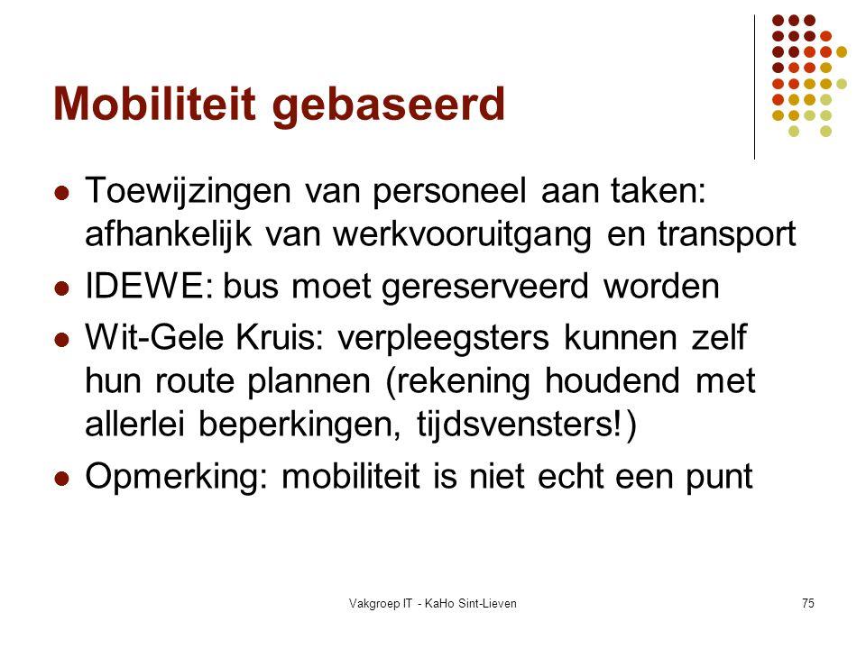 Vakgroep IT - KaHo Sint-Lieven75 Mobiliteit gebaseerd Toewijzingen van personeel aan taken: afhankelijk van werkvooruitgang en transport IDEWE: bus mo