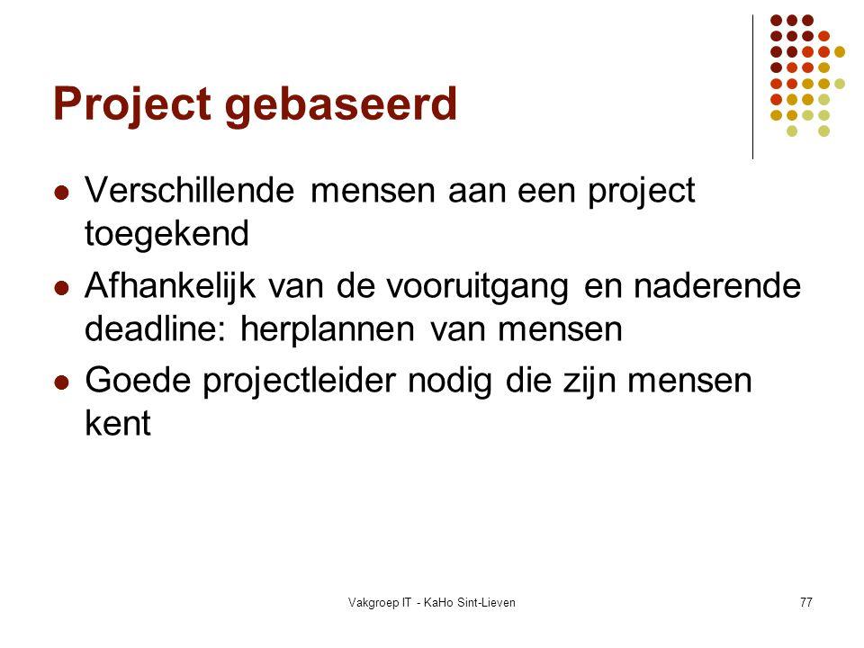 Vakgroep IT - KaHo Sint-Lieven77 Project gebaseerd Verschillende mensen aan een project toegekend Afhankelijk van de vooruitgang en naderende deadline