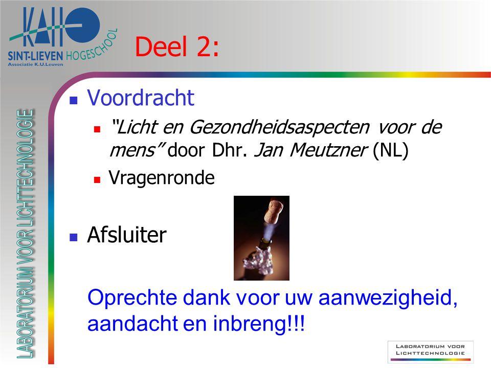 """Deel 2: Voordracht """"Licht en Gezondheidsaspecten voor de mens"""" door Dhr. Jan Meutzner (NL) Vragenronde Afsluiter Oprechte dank voor uw aanwezigheid, a"""
