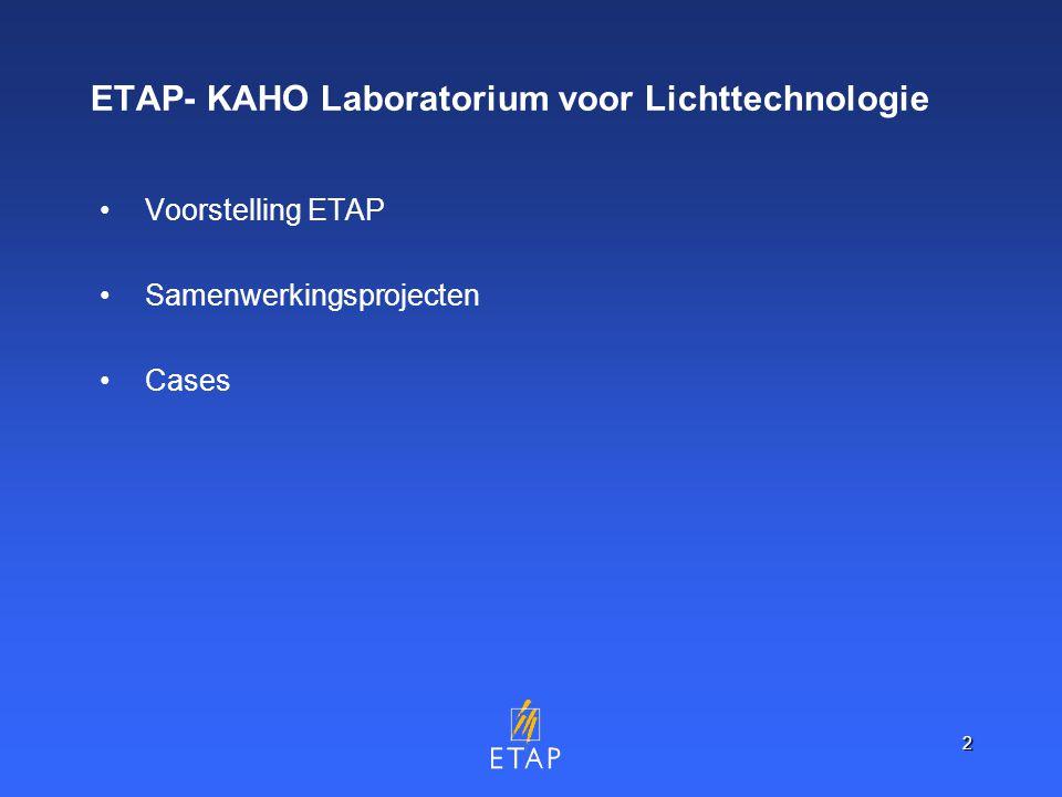 2 ETAP- KAHO Laboratorium voor Lichttechnologie Voorstelling ETAP Samenwerkingsprojecten Cases