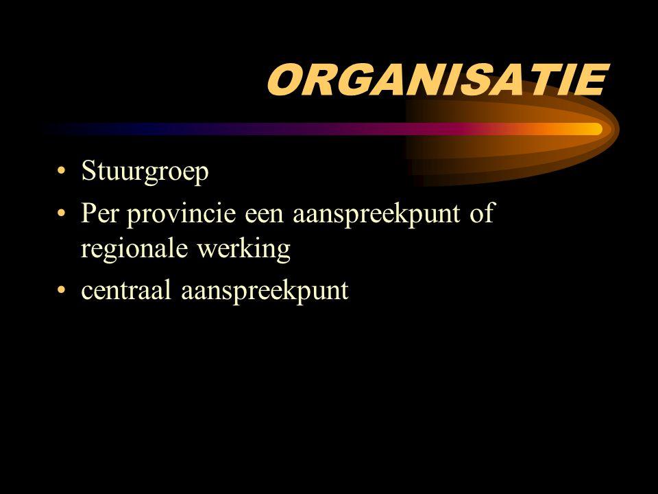 ORGANISATIE Stuurgroep Per provincie een aanspreekpunt of regionale werking centraal aanspreekpunt