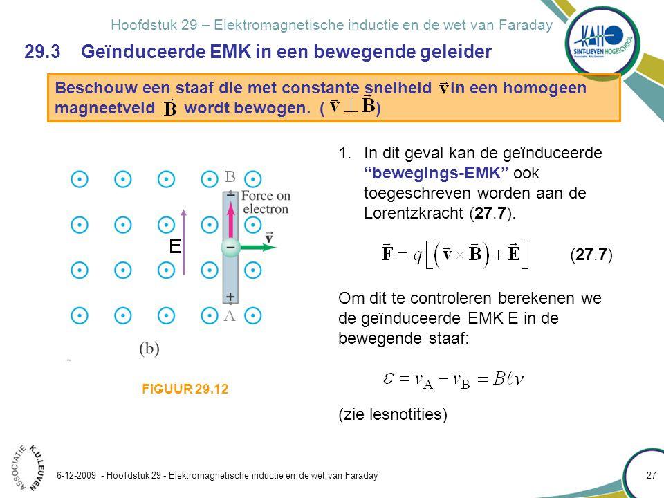 Hoofdstuk 29 – Elektromagnetische inductie en de wet van Faraday 6-12-2009 - Hoofdstuk 29 - Elektromagnetische inductie en de wet van Faraday 27 29.3