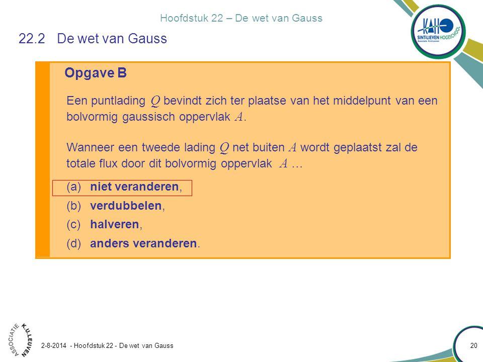 Hoofdstuk 22 – De wet van Gauss 2-8-2014 - Hoofdstuk 22 - De wet van Gauss 20 Opgave B 22.2De wet van Gauss Een puntlading Q bevindt zich ter plaatse