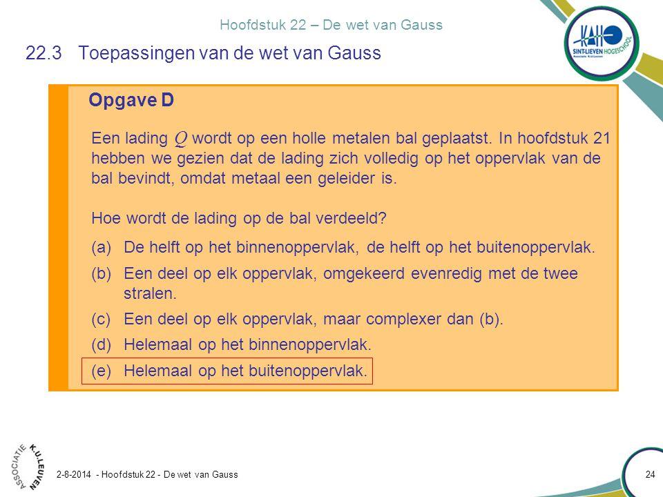 Hoofdstuk 22 – De wet van Gauss 2-8-2014 - Hoofdstuk 22 - De wet van Gauss 24 Opgave D 22.3Toepassingen van de wet van Gauss Een lading Q wordt op een