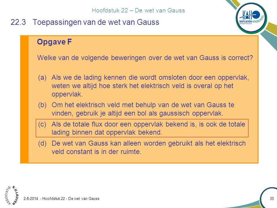 Hoofdstuk 22 – De wet van Gauss 2-8-2014 - Hoofdstuk 22 - De wet van Gauss 35 Opgave F 22.3Toepassingen van de wet van Gauss Welke van de volgende bew