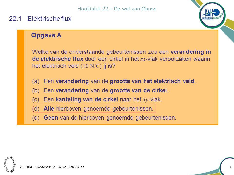 Hoofdstuk 22 – De wet van Gauss 2-8-2014 - Hoofdstuk 22 - De wet van Gauss 7 Opgave A 22.1Elektrische flux Welke van de onderstaande gebeurtenissen zo