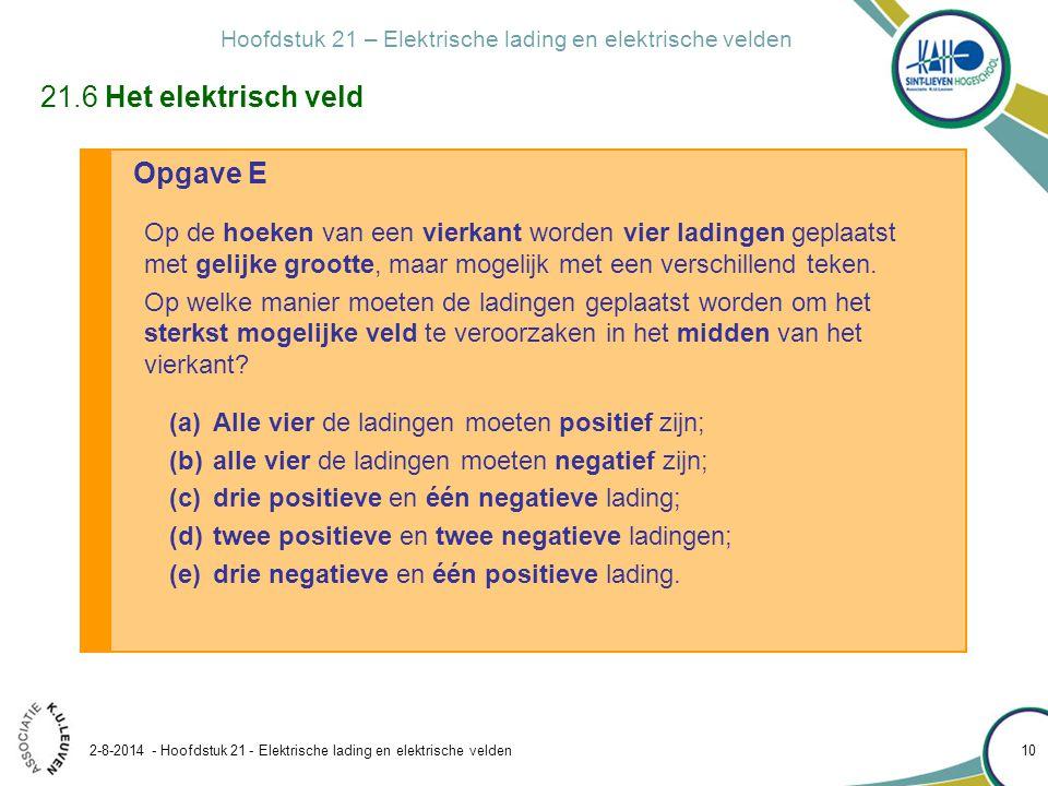 Hoofdstuk 21 – Elektrische lading en elektrische velden 2-8-2014 - Hoofdstuk 21 - Elektrische lading en elektrische velden 10 Opgave E Op de hoeken va