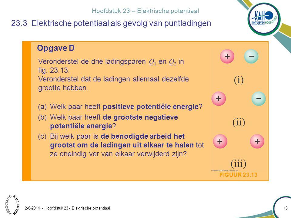 Hoofdstuk 23 – Elektrische potentiaal 2-8-2014 - Hoofdstuk 23 - Elektrische potentiaal 13 Opgave D Veronderstel de drie ladingsparen Q 1 en Q 2 in fig