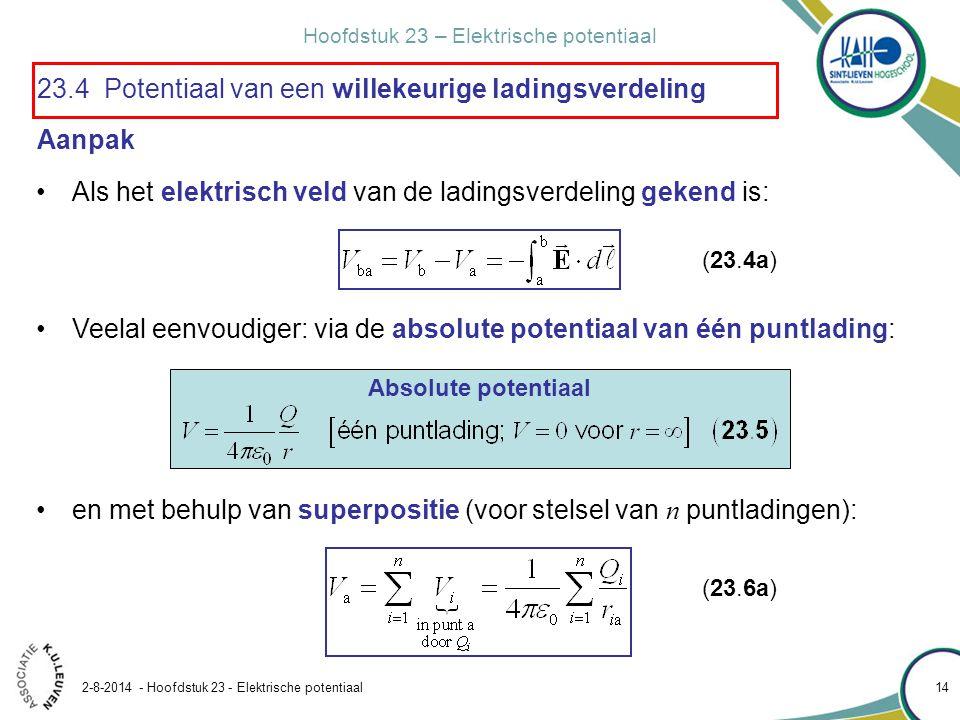 Hoofdstuk 23 – Elektrische potentiaal 2-8-2014 - Hoofdstuk 23 - Elektrische potentiaal 14 23.4 Potentiaal van een willekeurige ladingsverdeling Als he