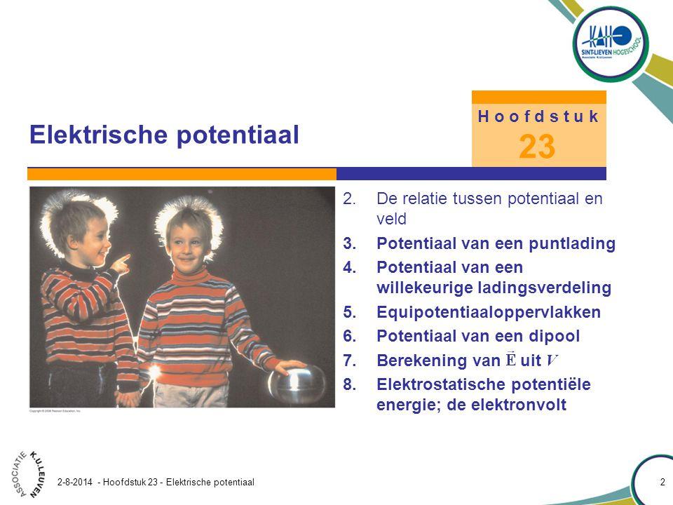 Hoofdstuk 23 – Elektrische potentiaal 2-8-2014 - Hoofdstuk 23 - Elektrische potentiaal 33 23.8 Elektrostatische potentiële energie - de elektronvolt We berekenen de elektrostatische potentiële energie van een stelsel van drie puntladingen in elkaars omgeving.