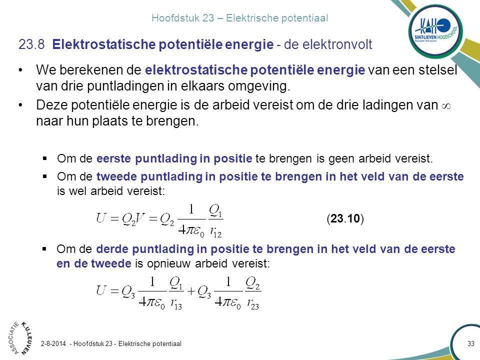Hoofdstuk 23 – Elektrische potentiaal 2-8-2014 - Hoofdstuk 23 - Elektrische potentiaal 33 23.8 Elektrostatische potentiële energie - de elektronvolt W