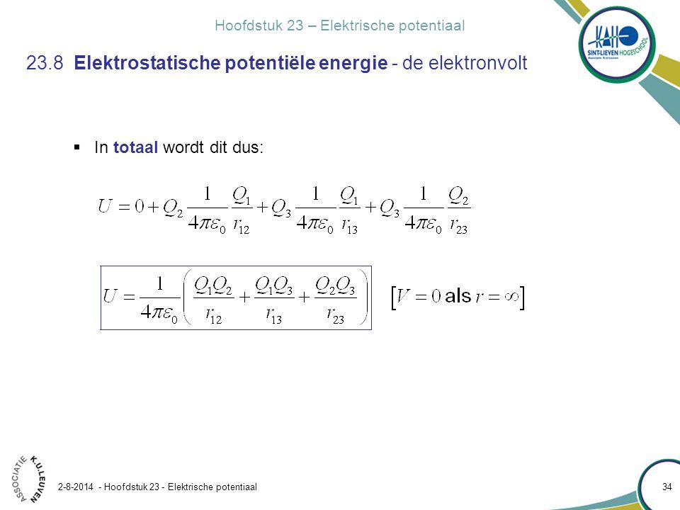 Hoofdstuk 23 – Elektrische potentiaal 2-8-2014 - Hoofdstuk 23 - Elektrische potentiaal 34 23.8 Elektrostatische potentiële energie - de elektronvolt 