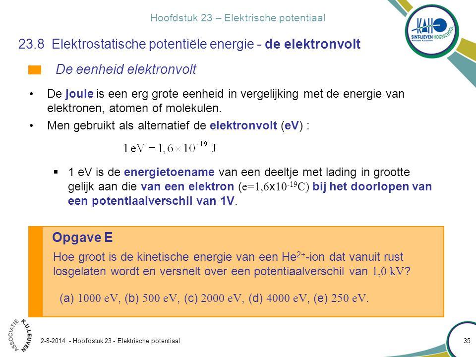 Hoofdstuk 23 – Elektrische potentiaal 2-8-2014 - Hoofdstuk 23 - Elektrische potentiaal 35 Opgave E 23.8 Elektrostatische potentiële energie - de elekt