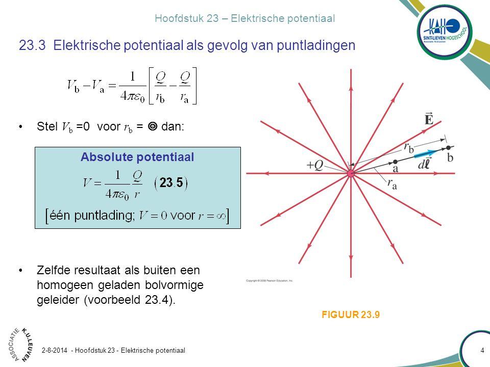 Hoofdstuk 23 – Elektrische potentiaal 2-8-2014 - Hoofdstuk 23 - Elektrische potentiaal 15 23.4 Potentiaal van een willekeurige ladingsverdeling Als het elektrisch veld van de ladingsverdeling gekend is: Veelal eenvoudiger: via de absolute potentiaal van één puntlading: (23.4a) en met behulp van superpositie (voor een continue ladingsverdeling): Absolute potentiaal (23.6b) Aanpak