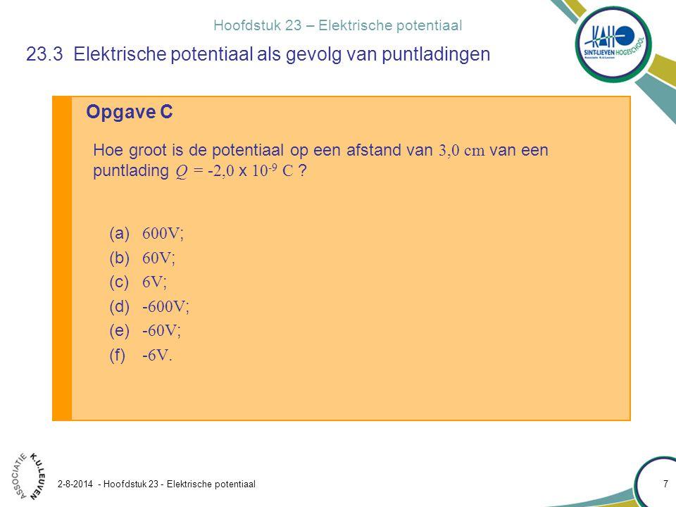 Hoofdstuk 23 – Elektrische potentiaal 2-8-2014 - Hoofdstuk 23 - Elektrische potentiaal 8 Hoeveel arbeid moet een uitwendige kracht minimaal verrichten om een lading q = 3,00µC vanaf een grote afstand ( r=  ) te verplaatsen naar een punt op 0,500 m van een lading Q =+ 20,0µC .