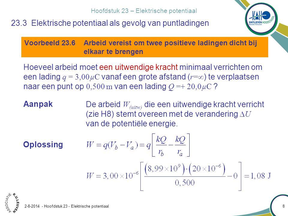 Hoofdstuk 23 – Elektrische potentiaal 2-8-2014 - Hoofdstuk 23 - Elektrische potentiaal 9 23.3 Elektrische potentiaal als gevolg van puntladingen Voorbeeld 23.6 Arbeid vereist om twee positieve ladingen dicht bij elkaar te brengen Opmerking Je kunt W=Fd niet gebruiken als F niet constant is.