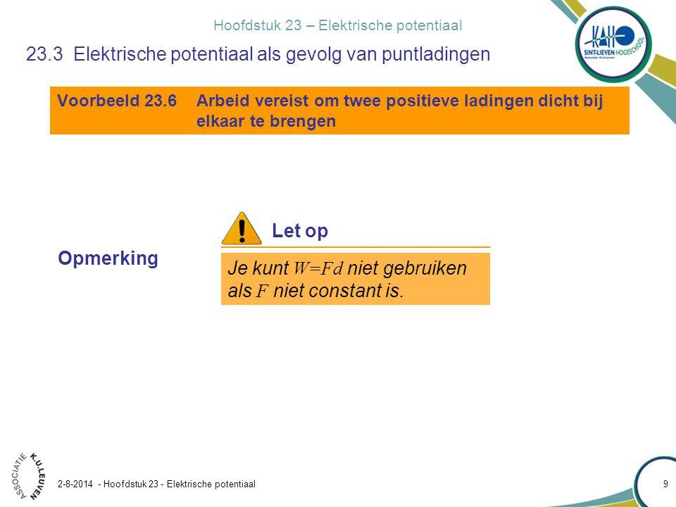 Hoofdstuk 23 – Elektrische potentiaal 2-8-2014 - Hoofdstuk 23 - Elektrische potentiaal 9 23.3 Elektrische potentiaal als gevolg van puntladingen Voorb