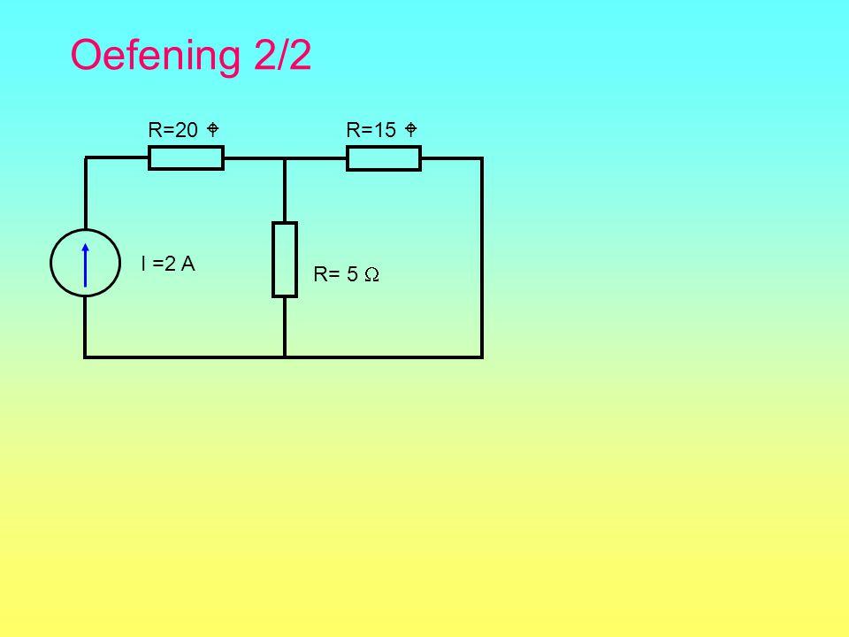 Oefening 2/2 R=15  I =2 A R= 5  R=20 