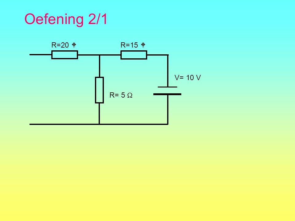 Oefening 2/1 R=15  R= 5  R=20  V= 10 V