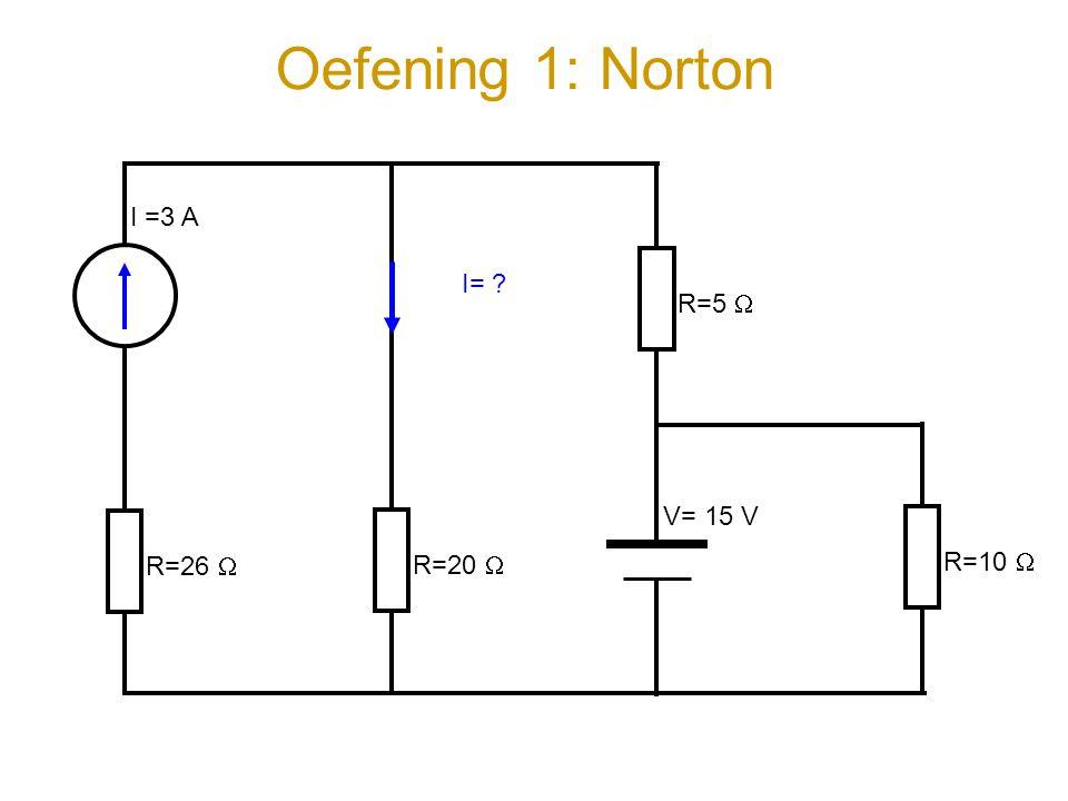Oefening 1: Norton R=20  I= ? I =3 A V= 15 V R=26  R=5  R=10 