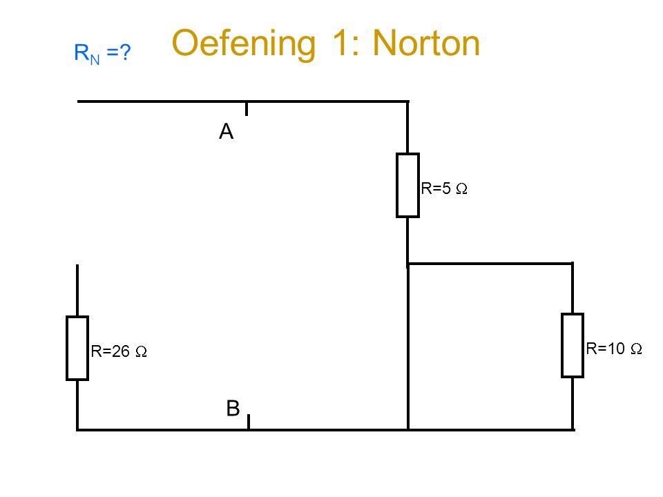 Oefening 1: Norton A B R=26  R=5  R=10  R N =?