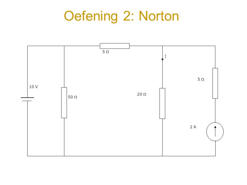 Oefening 2: Norton 10 V 50  5  20  5  2 A I