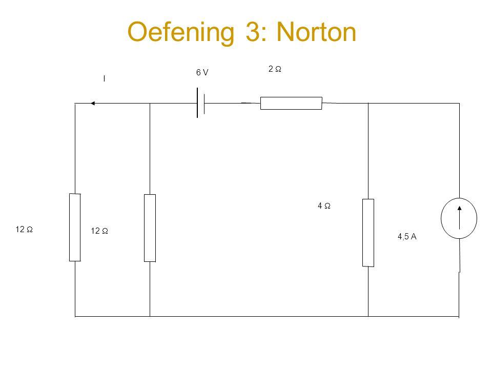 Oefening 3: Norton 2  4,5 A 6 V 4  12  I