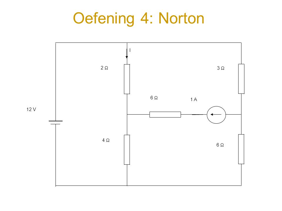 Oefening 4: Norton I 12 V 2  4  6  3  6  1 A