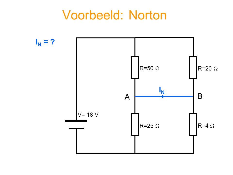 Voorbeeld: Norton R=50  V= 18 V R=20  R=4  R=25  A B I N = ? ININ