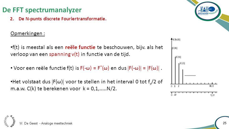 W. De Geest - Analoge meettechniek 25 De FFT spectrumanalyzer 25 2.De N-punts discrete Fouriertransformatie. Opmerkingen : f(t) is meestal als een reë