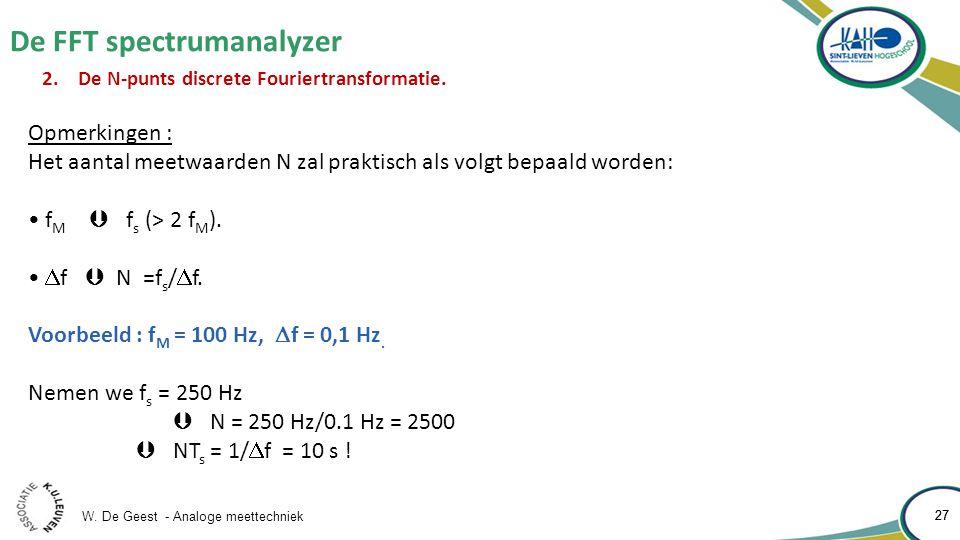W. De Geest - Analoge meettechniek 27 De FFT spectrumanalyzer 27 2.De N-punts discrete Fouriertransformatie. Opmerkingen : Het aantal meetwaarden N za