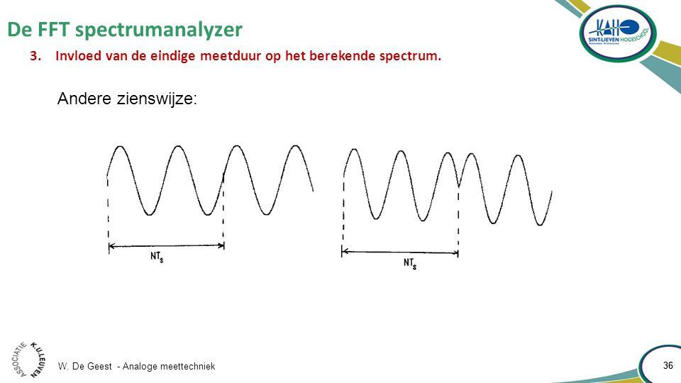 W. De Geest - Analoge meettechniek 36 De FFT spectrumanalyzer 36 3.Invloed van de eindige meetduur op het berekende spectrum. Andere zienswijze: