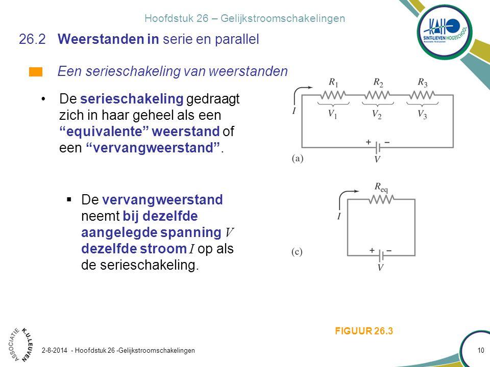 Hoofdstuk 26 – Gelijkstroomschakelingen 2-8-2014 - Hoofdstuk 26 -Gelijkstroomschakelingen 10 26.2Weerstanden in serie en parallel De serieschakeling g