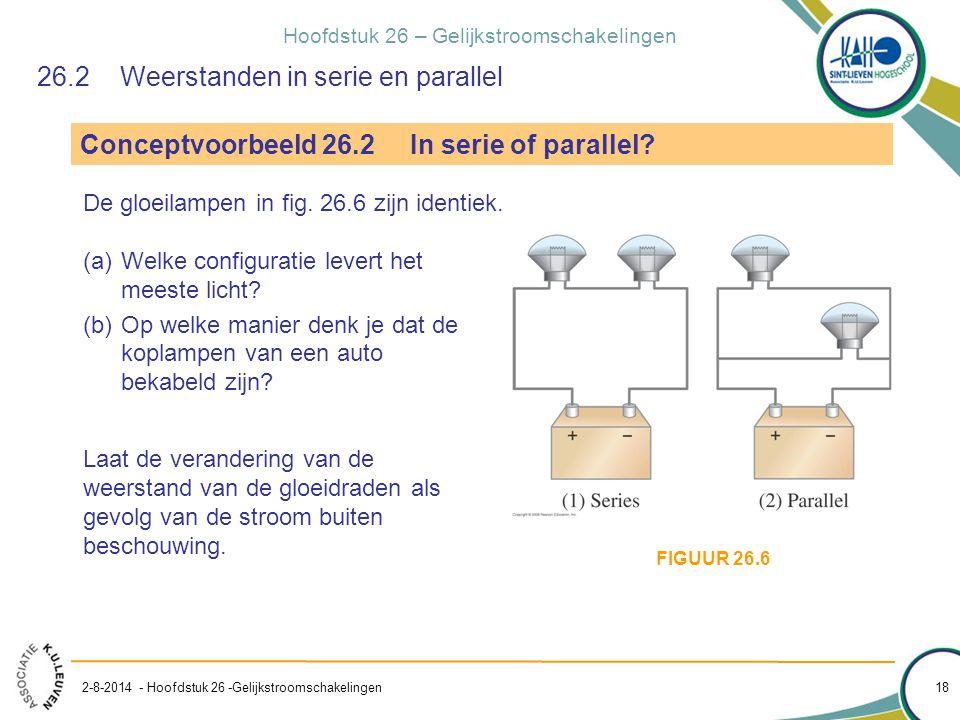 Hoofdstuk 26 – Gelijkstroomschakelingen 2-8-2014 - Hoofdstuk 26 -Gelijkstroomschakelingen 18 Conceptvoorbeeld 26.2 In serie of parallel? 26.2 Weerstan