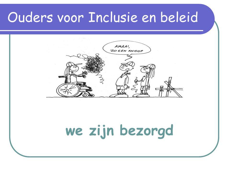 we zijn bezorgd Ouders voor Inclusie en beleid