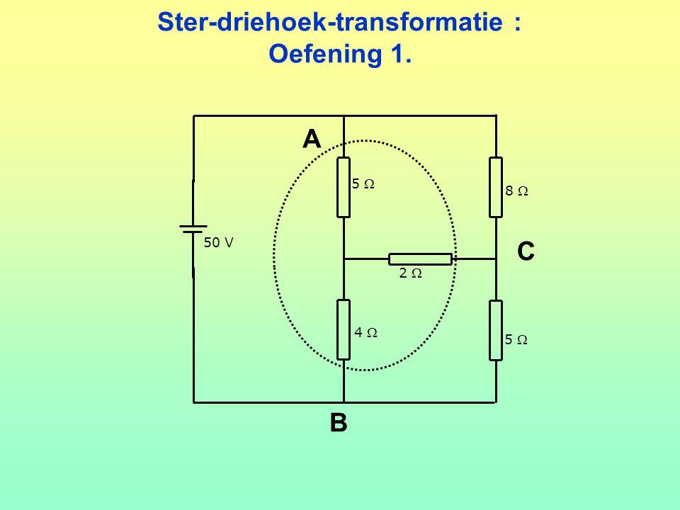 Ster-driehoek-transformatie : Oefening 1. 50 V 5  2  8  4  A B C