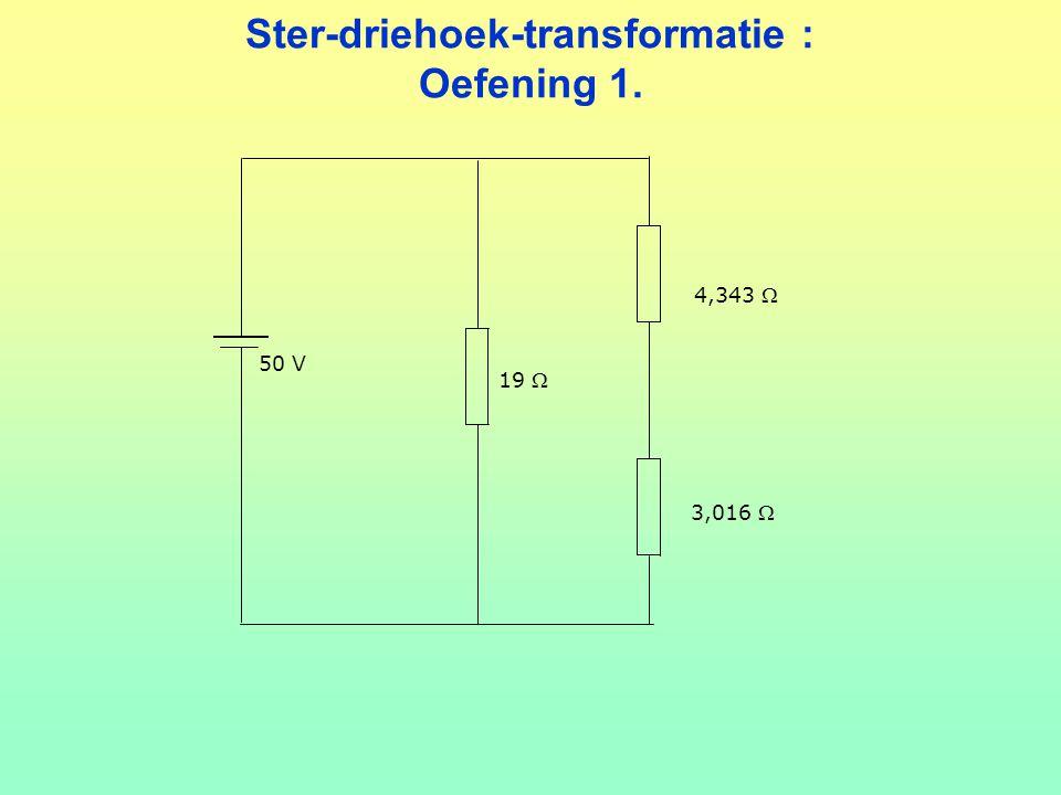 Ster-driehoek-transformatie : Oefening 1. 50 V 4,343  19  3,016 