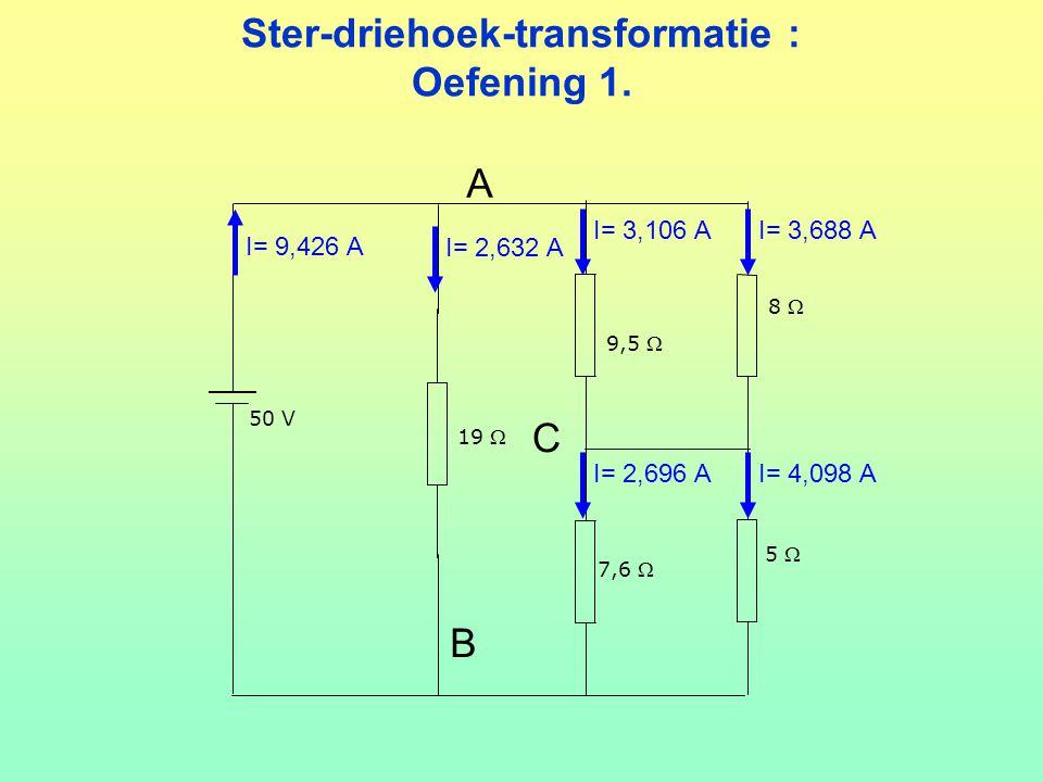 Ster-driehoek-transformatie : Oefening 1. 5  8  50 V 9,5  19  7,6  I= 9,426 A I= 2,632 A I= 3,106 AI= 3,688 A I= 2,696 AI= 4,098 A A B C