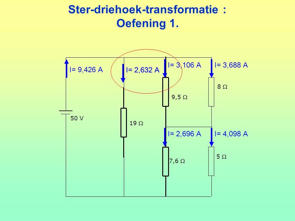 Ster-driehoek-transformatie : Oefening 1. 5  8  50 V 9,5  19  7,6  I= 9,426 A I= 2,632 A I= 3,106 AI= 3,688 A I= 2,696 AI= 4,098 A