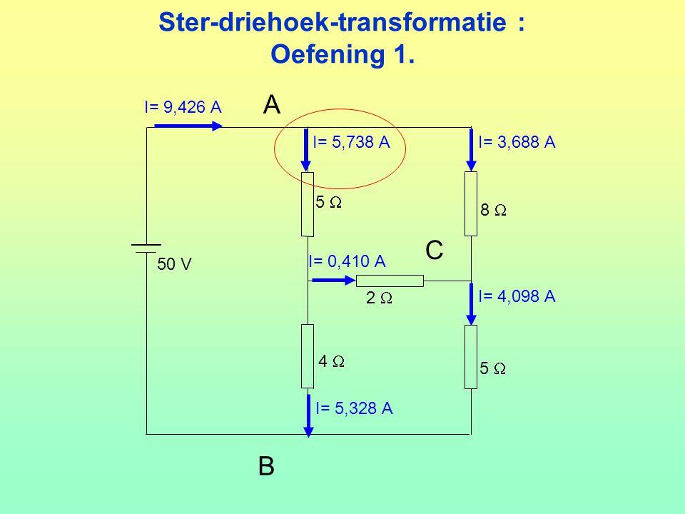 Ster-driehoek-transformatie : Oefening 1. 50 V 5  2  8  4  I= 3,688 A I= 4,098 A I= 5,738 A I= 5,328 A I= 9,426 A I= 0,410 A A B C