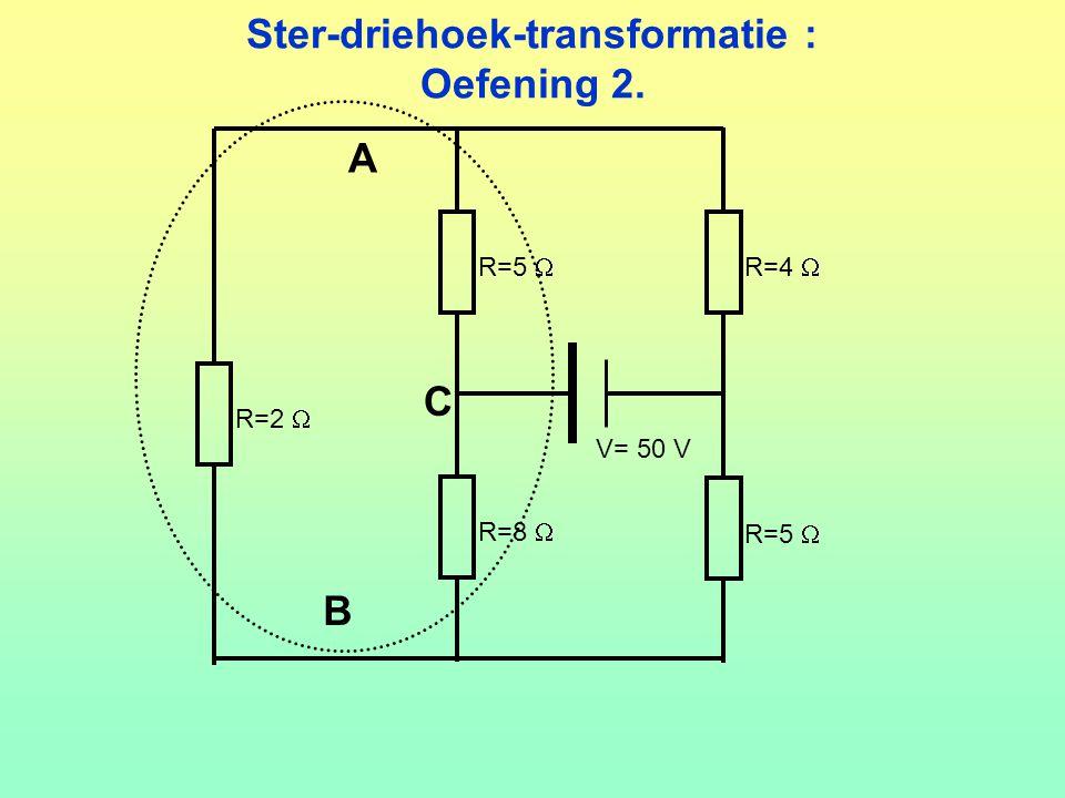 Ster-driehoek-transformatie : Oefening 2. V= 50 V R=5  R=4  R=8  R=5  R=2  A B C