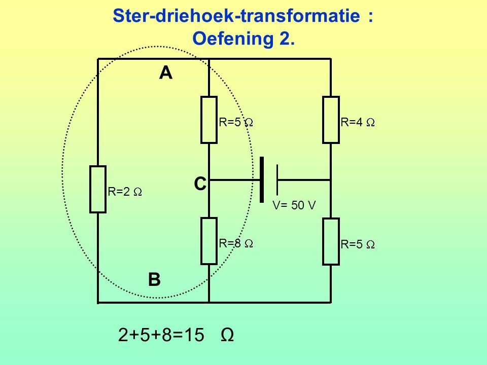 Ster-driehoek-transformatie : Oefening 2. V= 50 V R=5  R=4  R=8  R=5  R=2  2+5+8=15 Ω A B C