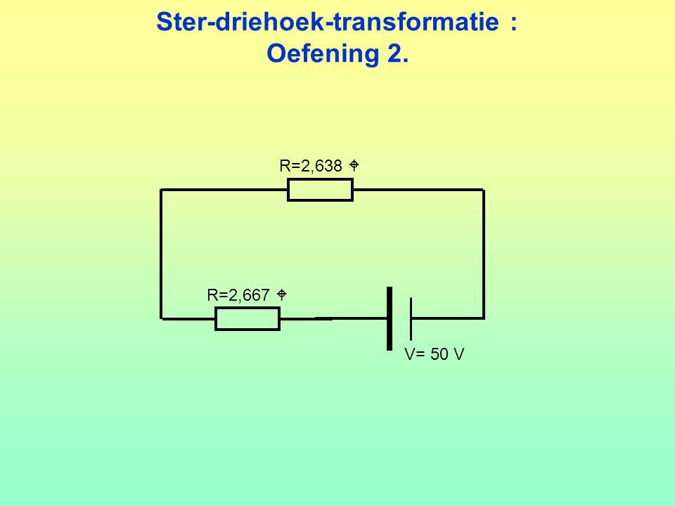 Ster-driehoek-transformatie : Oefening 2. V= 50 V R=2,667  R=2,638 