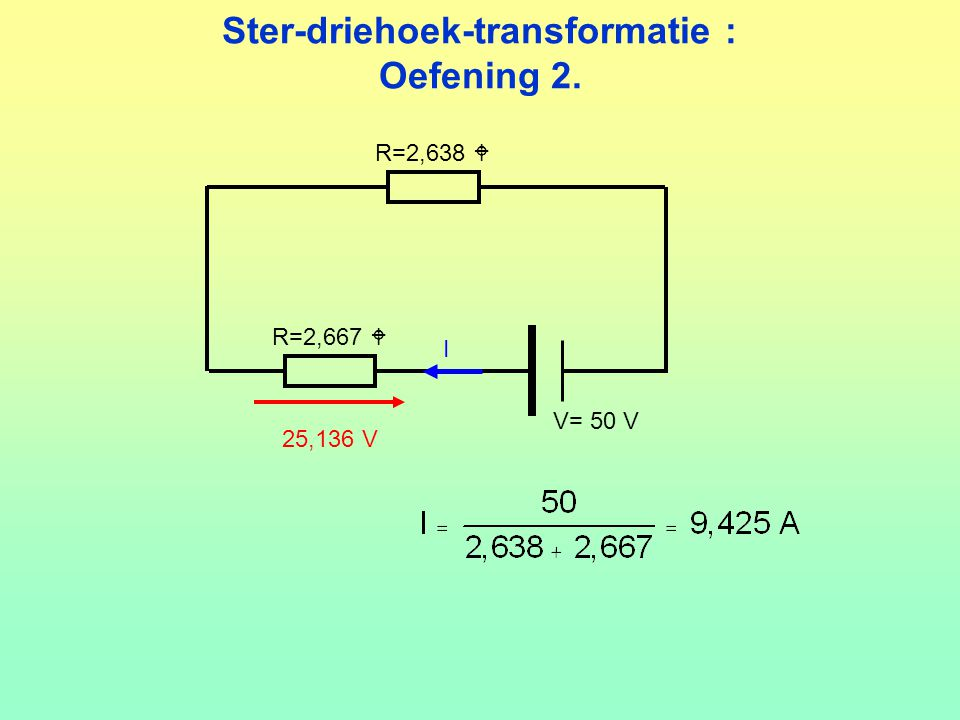 Ster-driehoek-transformatie : Oefening 2. V= 50 V R=2,667  R=2,638  I 25,136 V