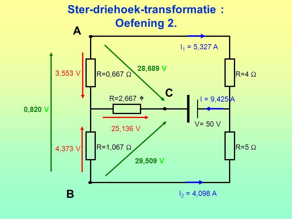 Ster-driehoek-transformatie : Oefening 2. V= 50 V R=0,667  R=4  R=1,067  R=5  R=2,667  25,136 V I = 9,425 A I 1 = 5,327 A I 2 = 4,098 A 3,553 V 4