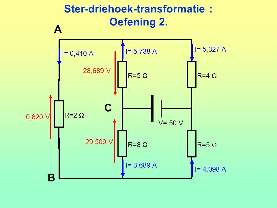 Ster-driehoek-transformatie : Oefening 2. V= 50 V R=5  R=4  R=8  R=5  R=2  28,689 V 29,509 V 0,820 V I= 5,327 A I= 3,689 A I= 5,738 AI= 4,098 A I