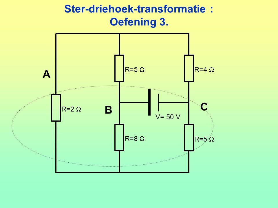 Ster-driehoek-transformatie : Oefening 3. V= 50 V R=5  R=4  R=8  R=5  R=2  A B C